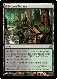Gilt-Leaf Palace  As Gilt-Leaf Palace enters the battlefield, you may reveal an Elf card from your hand. If you don't, Gilt-Leaf Palace enters the battlefield tapped.: Add  or .